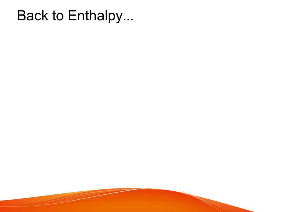 Back to Enthalpy...