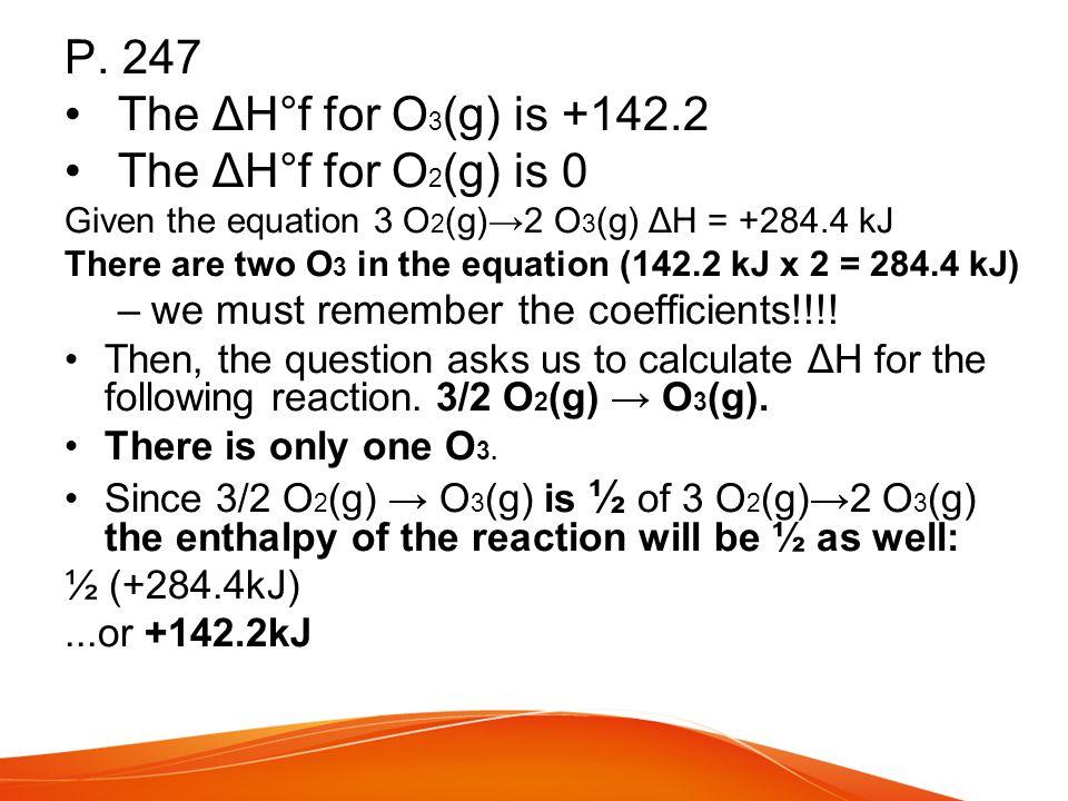 P. 247 The ΔH°f for O3(g) is +142.2 The ΔH°f for O2(g) is 0