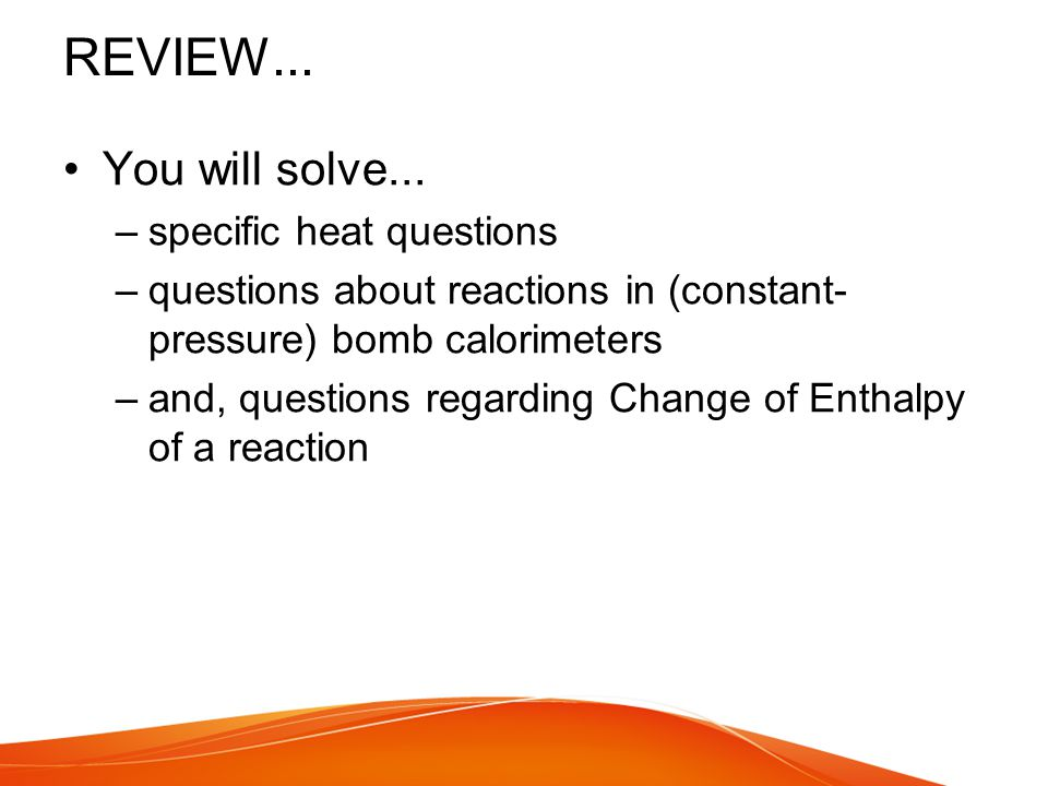 REVIEW... You will solve... specific heat questions