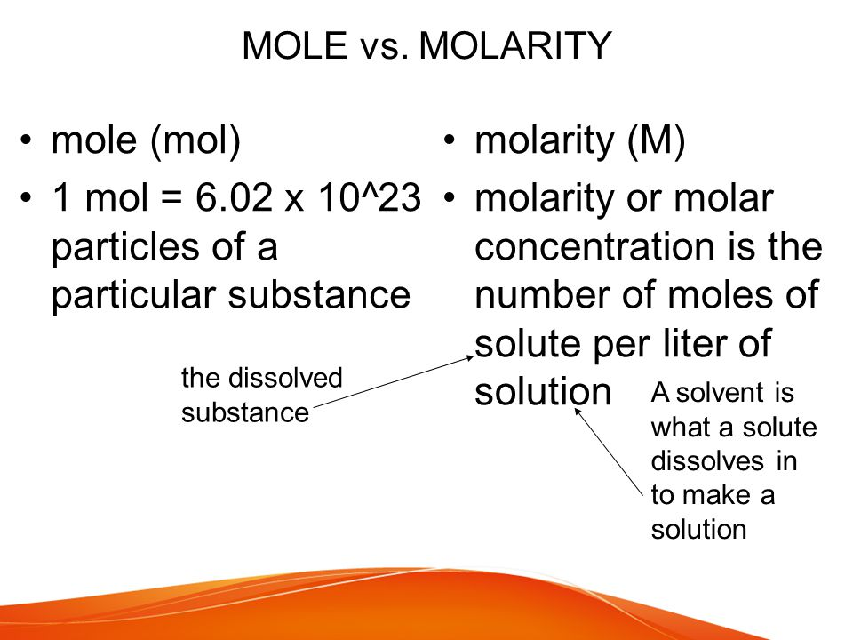 1 mol = 6.02 x 10^23 particles of a particular substance molarity (M)