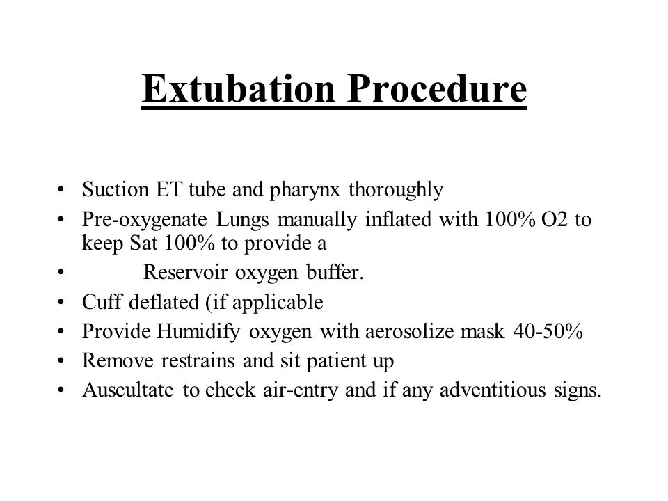 Extubation Procedure Suction ET tube and pharynx thoroughly