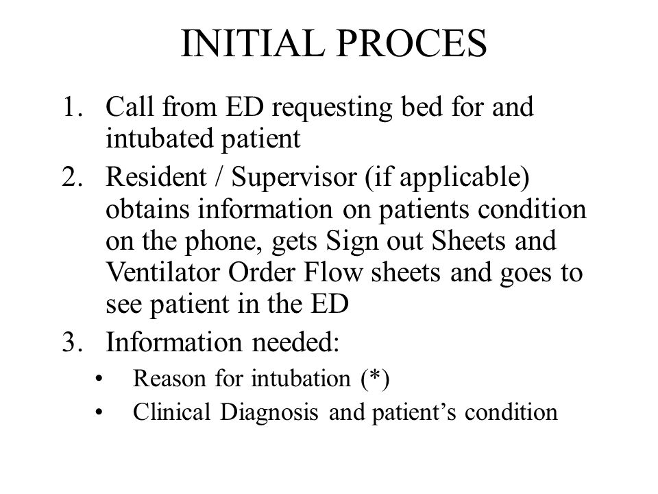 INITIAL PROCES Call from ED requesting bed for and intubated patient