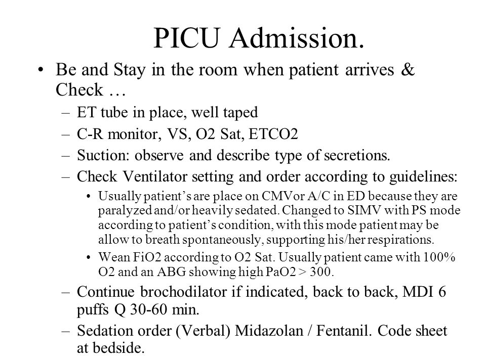 PICU Admission. Be and Stay in the room when patient arrives & Check …