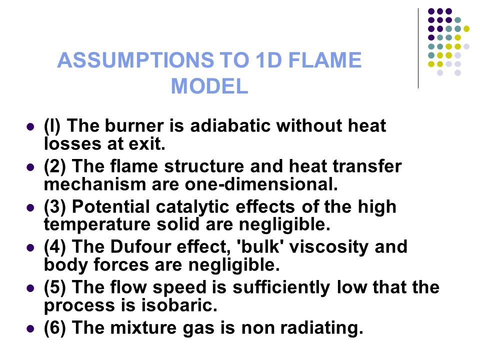 ASSUMPTIONS TO 1D FLAME MODEL