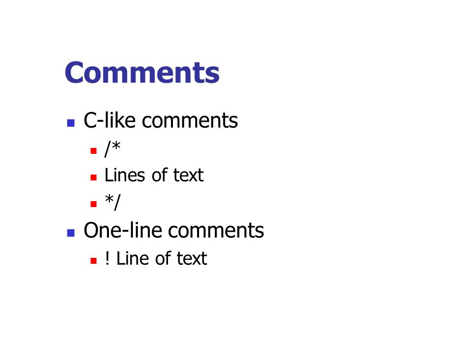 Comments C-like comments One-line comments /* Lines of text */
