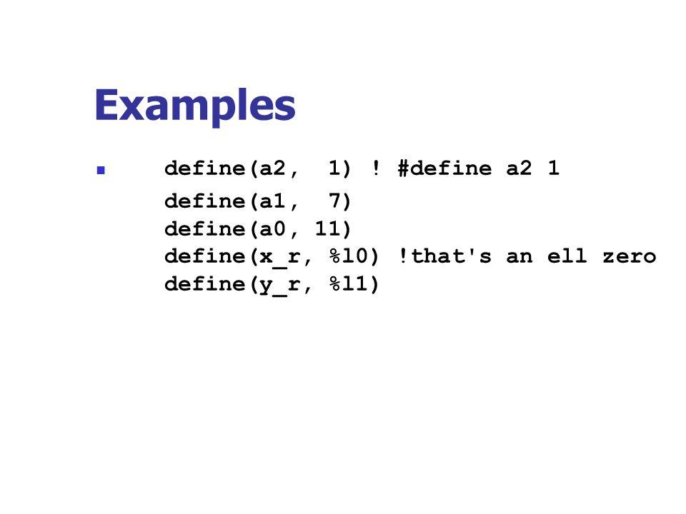 Examples define(a2, 1) ! #define a2 1