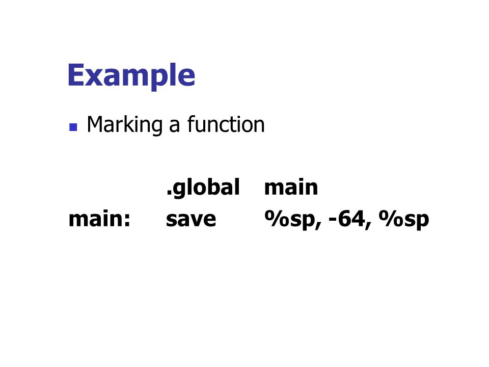 Example Marking a function .global main main: save %sp, -64, %sp