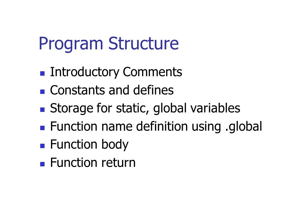 Program Structure Introductory Comments Constants and defines