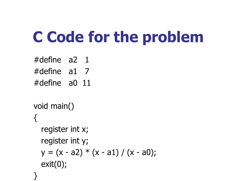 C Code for the problem #define a2 1 #define a1 7 #define a0 11
