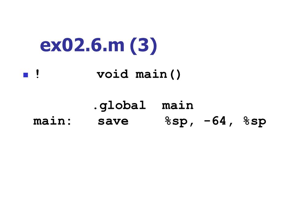 ex02.6.m (3) ! void main() .global main main: save %sp, -64, %sp