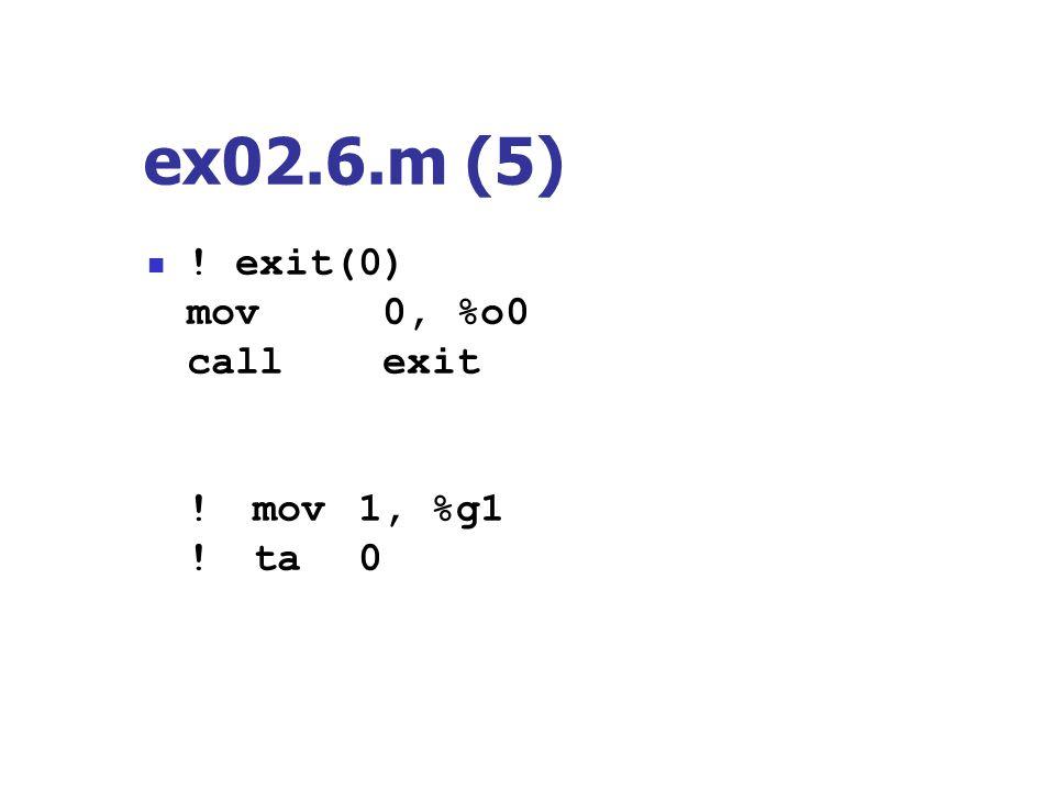 ex02.6.m (5) ! exit(0) mov 0, %o0 call exit nop ! mov 1, %g1 ! ta 0
