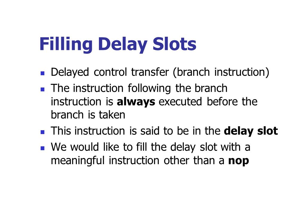 Filling Delay Slots Delayed control transfer (branch instruction)