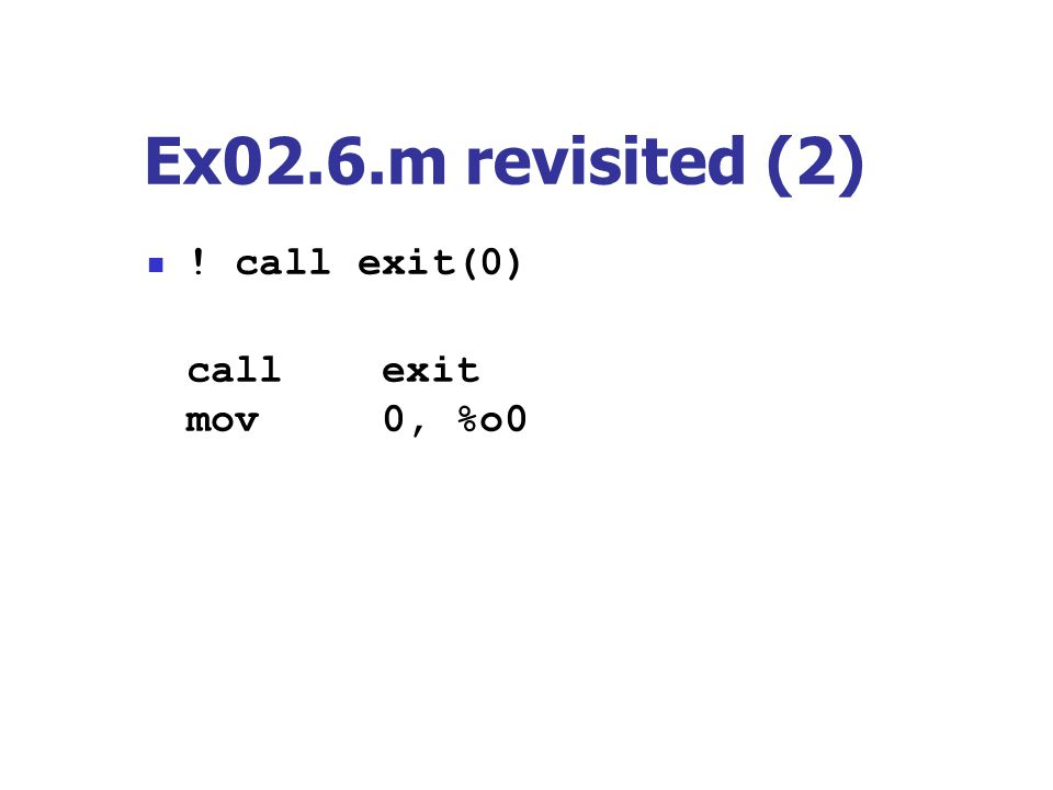 Ex02.6.m revisited (2) ! call exit(0) call exit mov 0, %o0