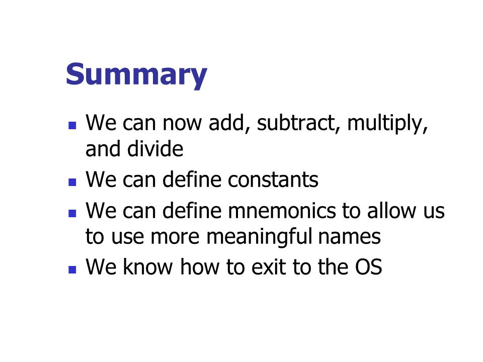 Summary We can now add, subtract, multiply, and divide