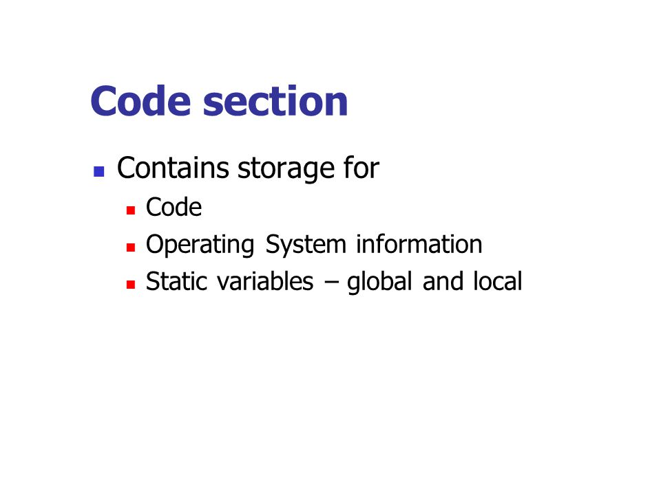 Code section Contains storage for Code Operating System information