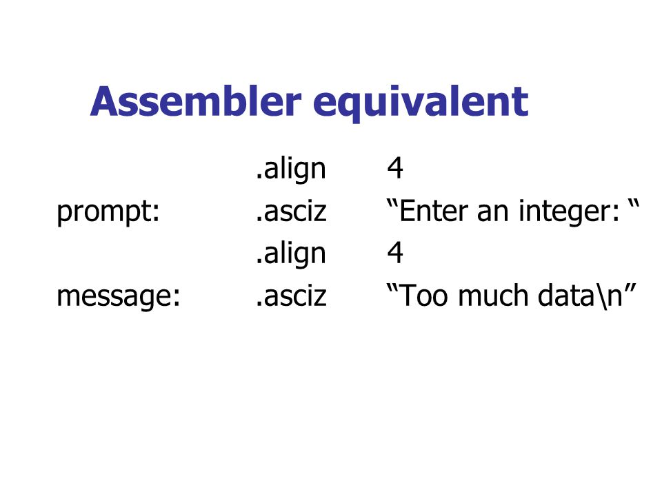 Assembler equivalent .align 4 prompt: .asciz Enter an integer: