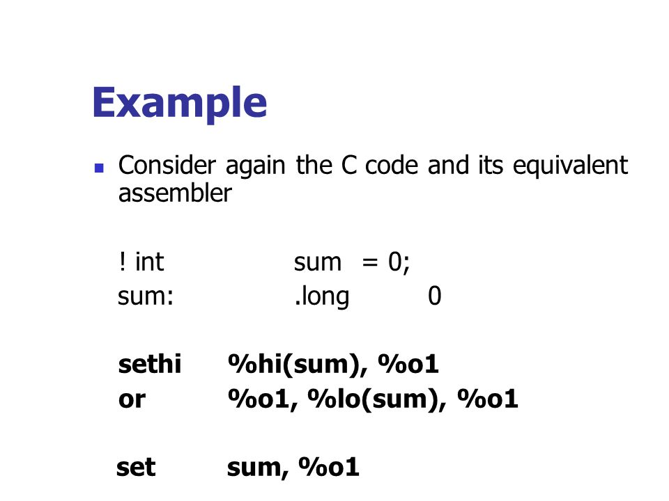 Example Consider again the C code and its equivalent assembler