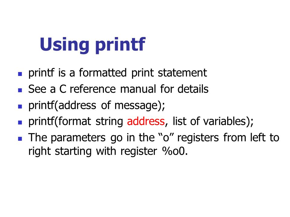 Using printf printf is a formatted print statement