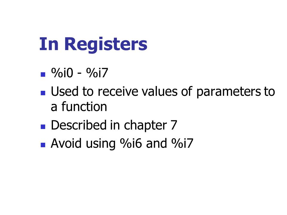 In Registers %i0 - %i7. Used to receive values of parameters to a function. Described in chapter 7.