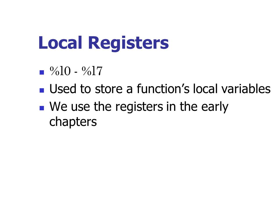 Local Registers %l0 - %l7 Used to store a function's local variables
