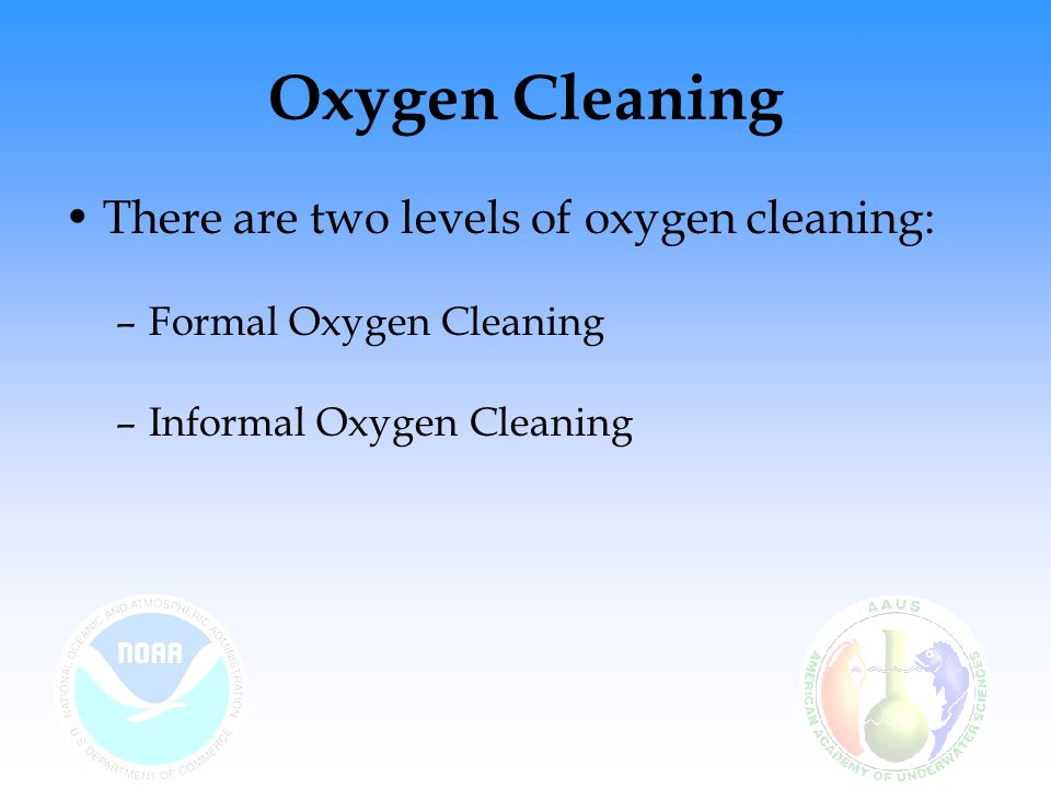 Oxygen Cleaning There are two levels of oxygen cleaning: