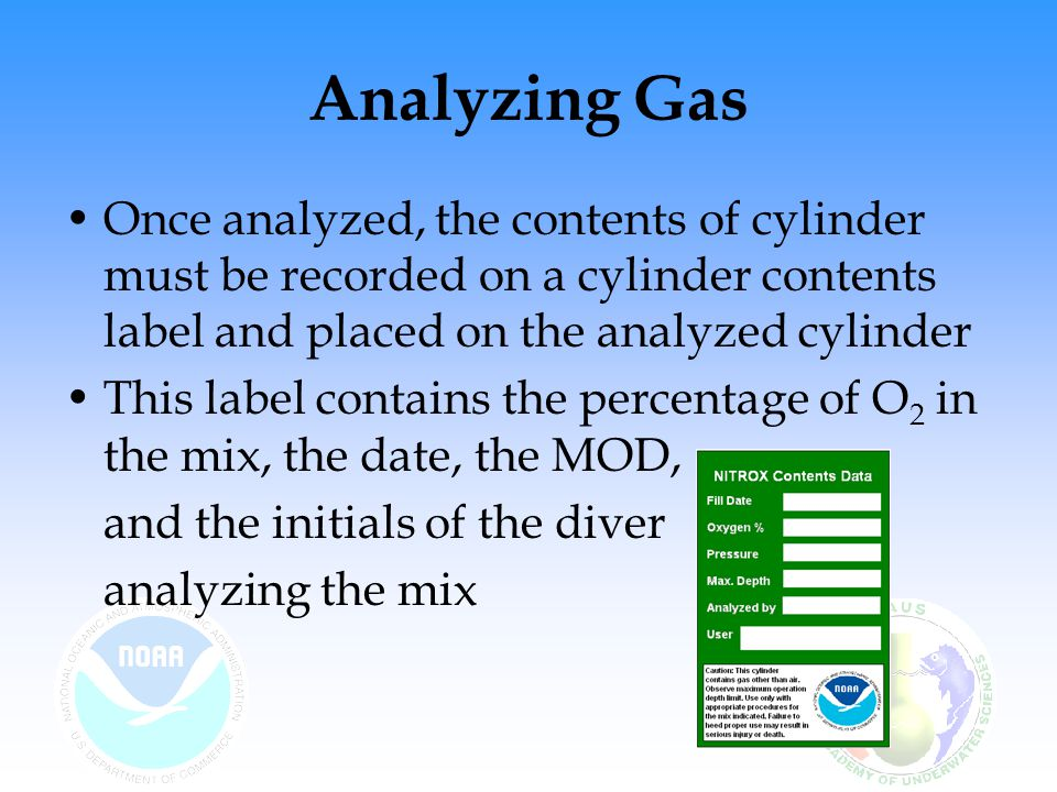Analyzing Gas Once analyzed, the contents of cylinder must be recorded on a cylinder contents label and placed on the analyzed cylinder.
