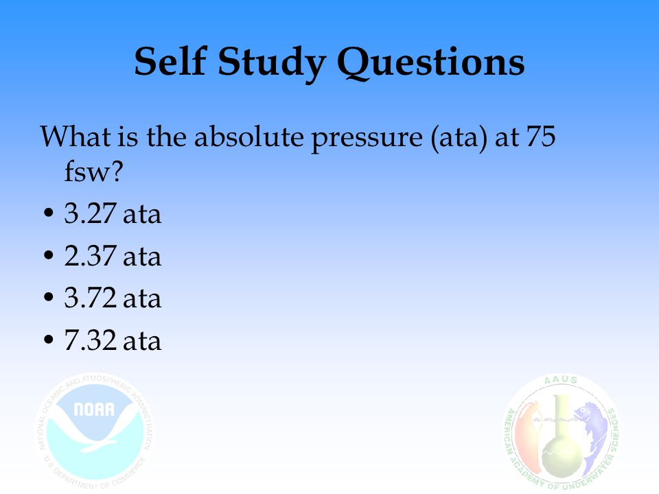 Self Study Questions What is the absolute pressure (ata) at 75 fsw
