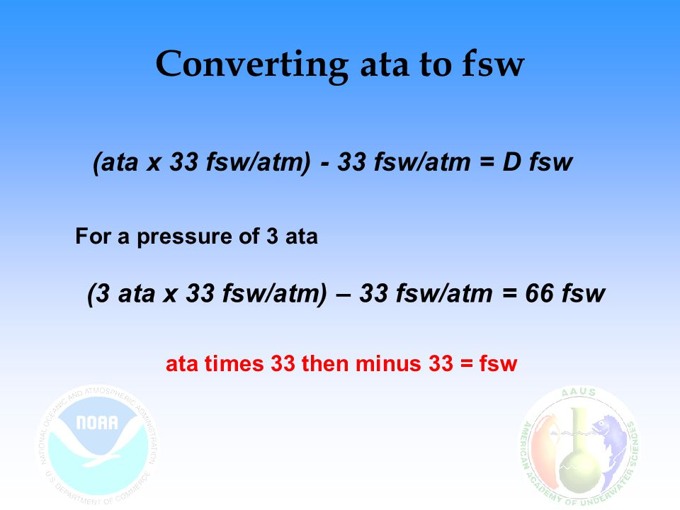 Converting ata to fsw (ata x 33 fsw/atm) - 33 fsw/atm = D fsw