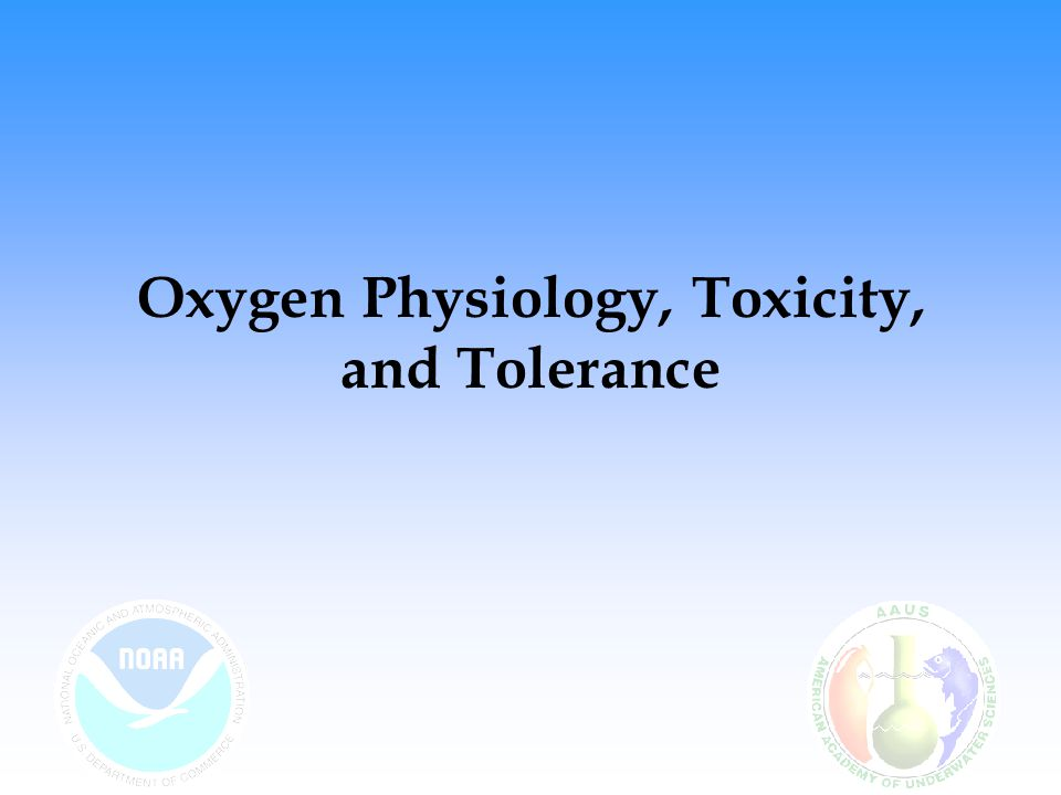 Oxygen Physiology, Toxicity, and Tolerance