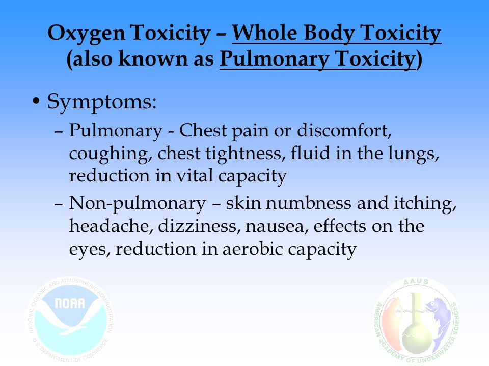 Oxygen Toxicity – Whole Body Toxicity (also known as Pulmonary Toxicity)