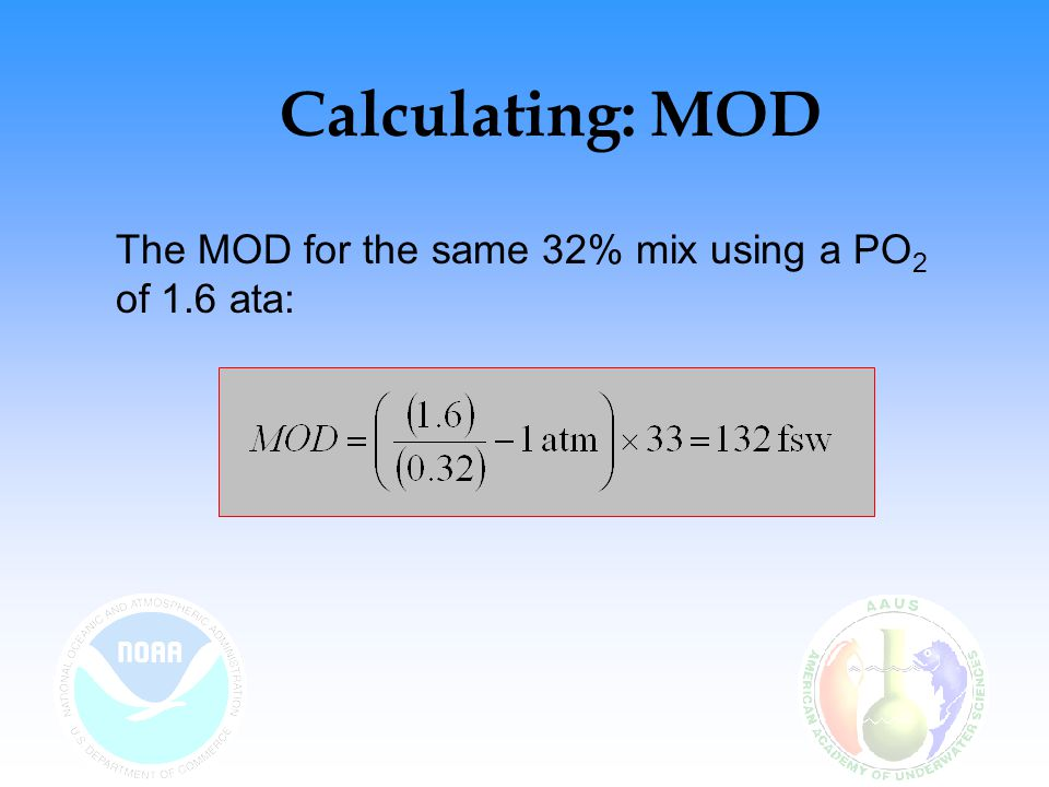 Calculating: MOD The MOD for the same 32% mix using a PO2 of 1.6 ata: