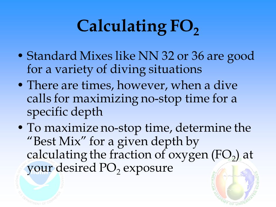 Calculating FO2 Standard Mixes like NN 32 or 36 are good for a variety of diving situations.