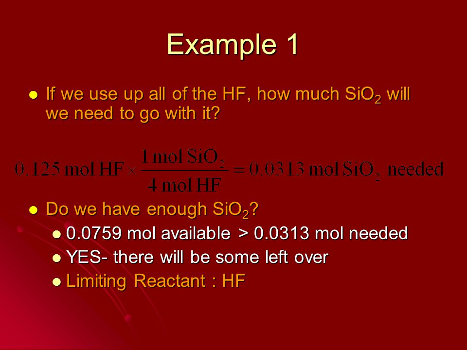 Example 1 If we use up all of the HF, how much SiO2 will we need to go with it Do we have enough SiO2