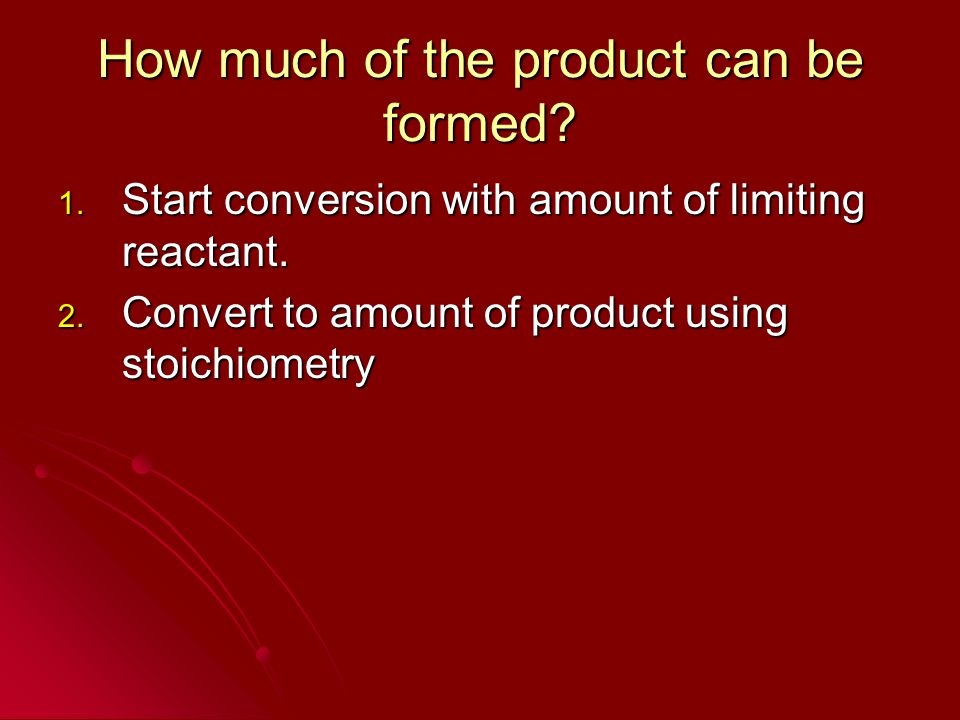 How much of the product can be formed
