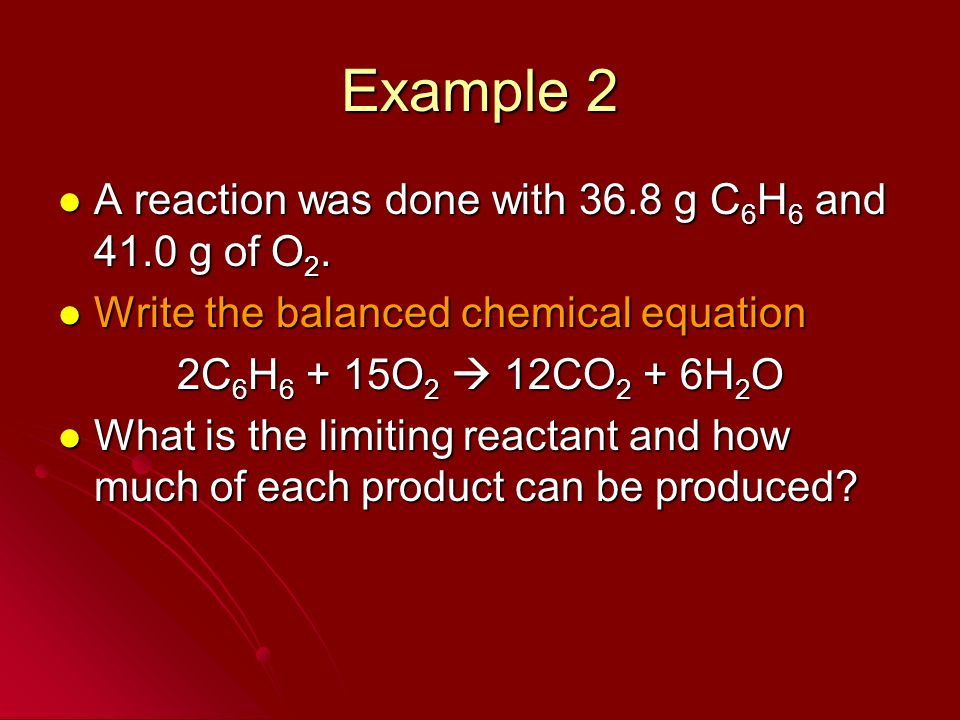 Example 2 A reaction was done with 36.8 g C6H6 and 41.0 g of O2.