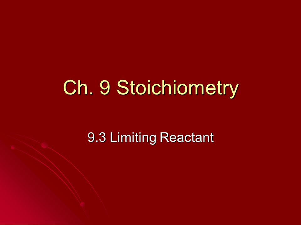 Ch. 9 Stoichiometry 9.3 Limiting Reactant