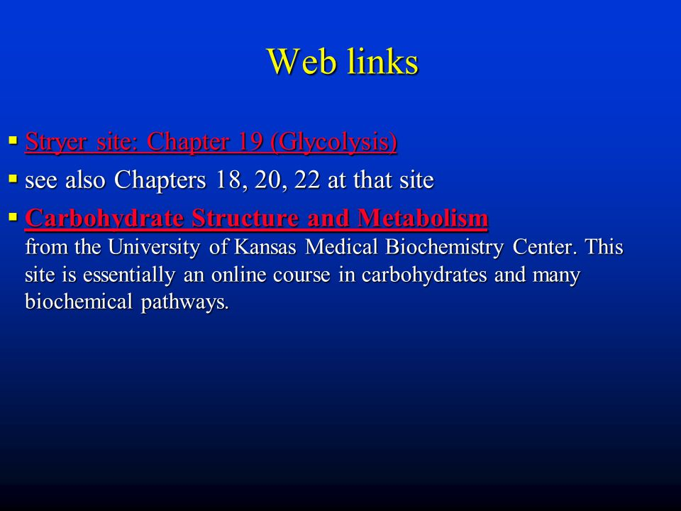 Web links Stryer site: Chapter 19 (Glycolysis)