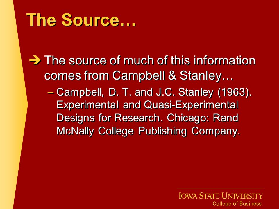 The Source… The source of much of this information comes from Campbell & Stanley…