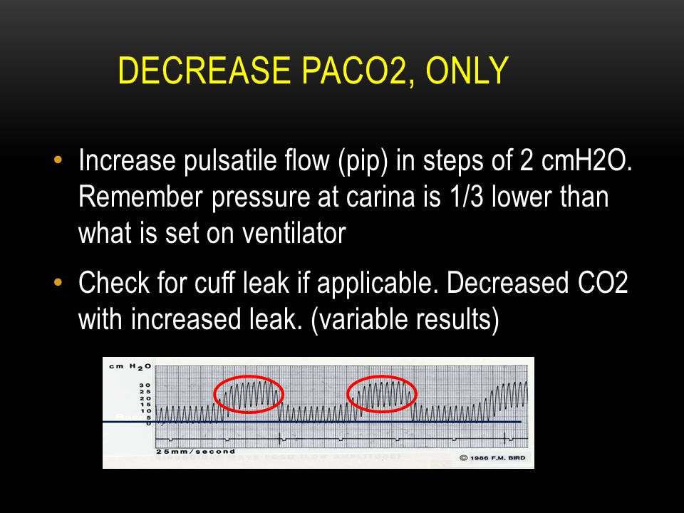 Decrease PaCO2, only Increase pulsatile flow (pip) in steps of 2 cmH2O. Remember pressure at carina is 1/3 lower than what is set on ventilator.