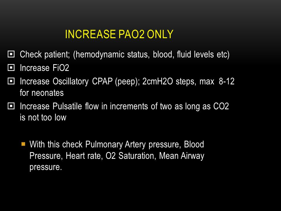 Increase PaO2 only Check patient; (hemodynamic status, blood, fluid levels etc) Increase FiO2.