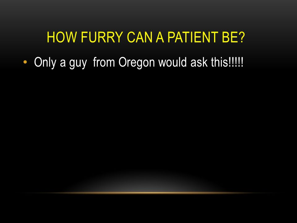 How furry can a patient be