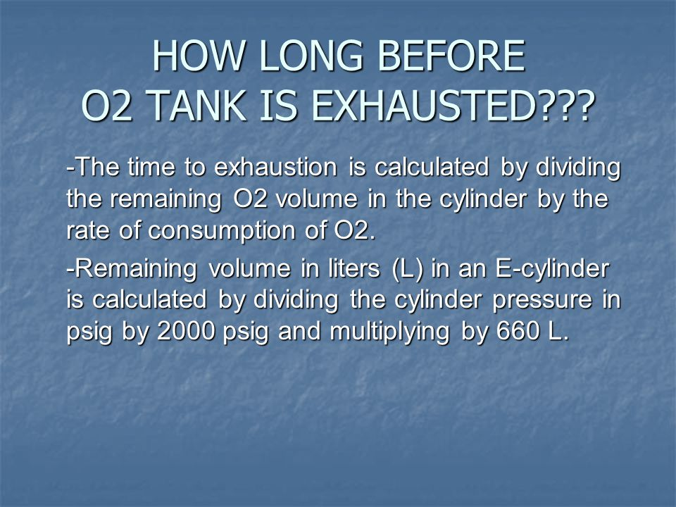 HOW LONG BEFORE O2 TANK IS EXHAUSTED