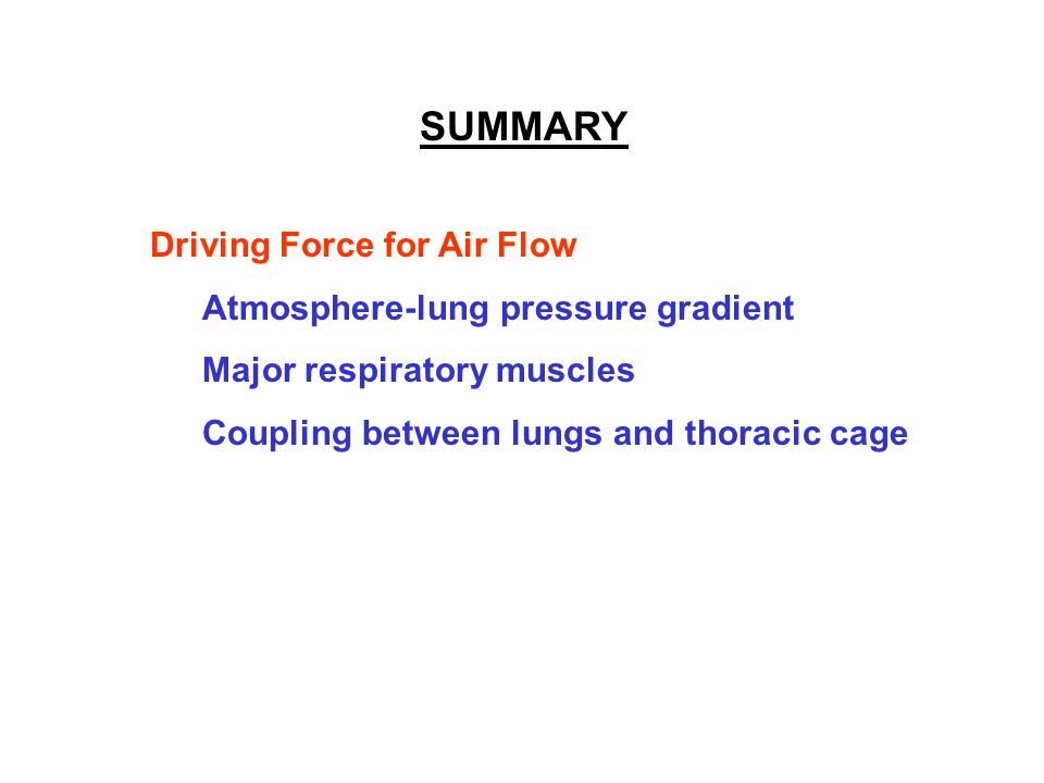 SUMMARY Driving Force for Air Flow Atmosphere-lung pressure gradient