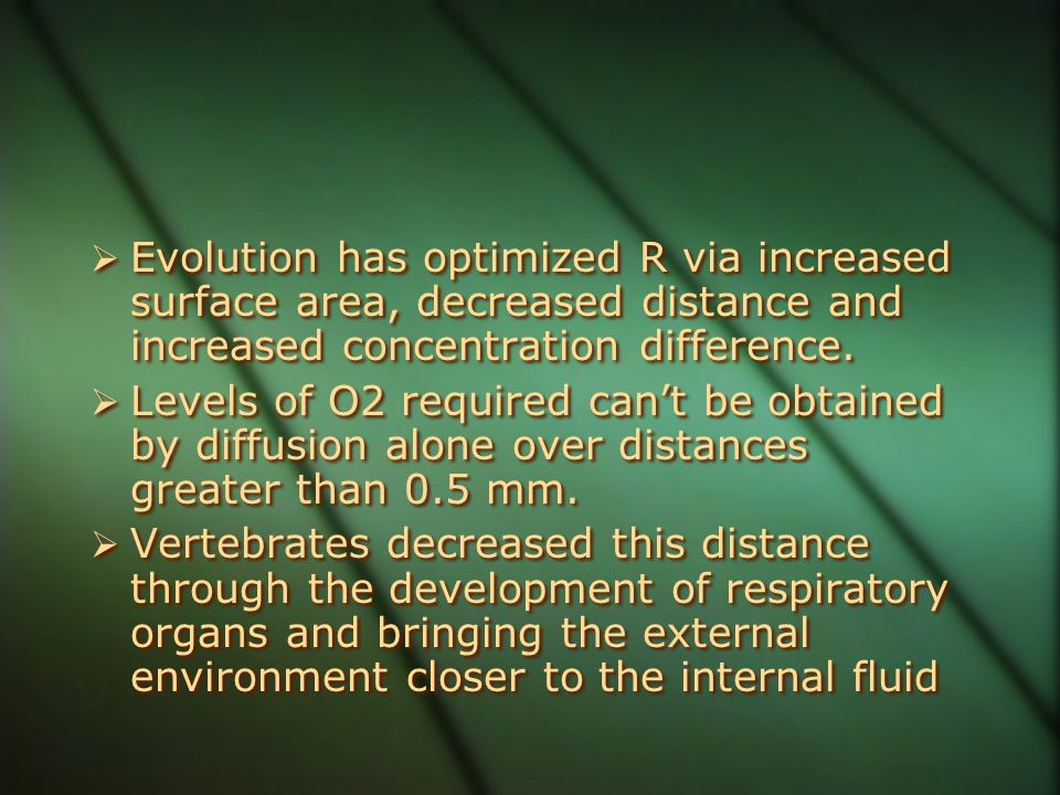 Evolution has optimized R via increased surface area, decreased distance and increased concentration difference.