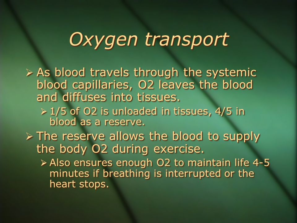 Oxygen transport As blood travels through the systemic blood capillaries, O2 leaves the blood and diffuses into tissues.