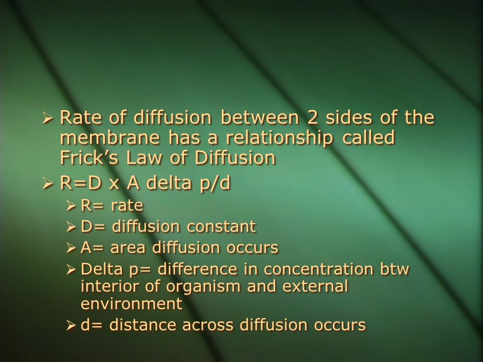 Rate of diffusion between 2 sides of the membrane has a relationship called Frick's Law of Diffusion