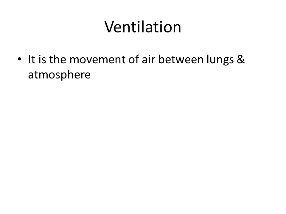 Ventilation It is the movement of air between lungs & atmosphere