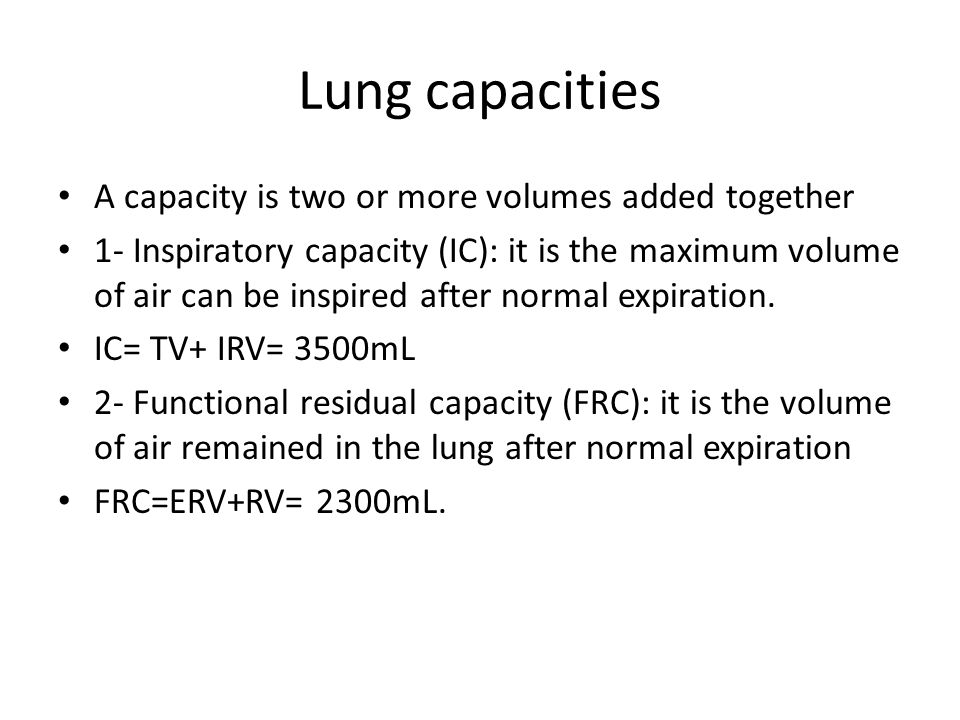 Lung capacities A capacity is two or more volumes added together