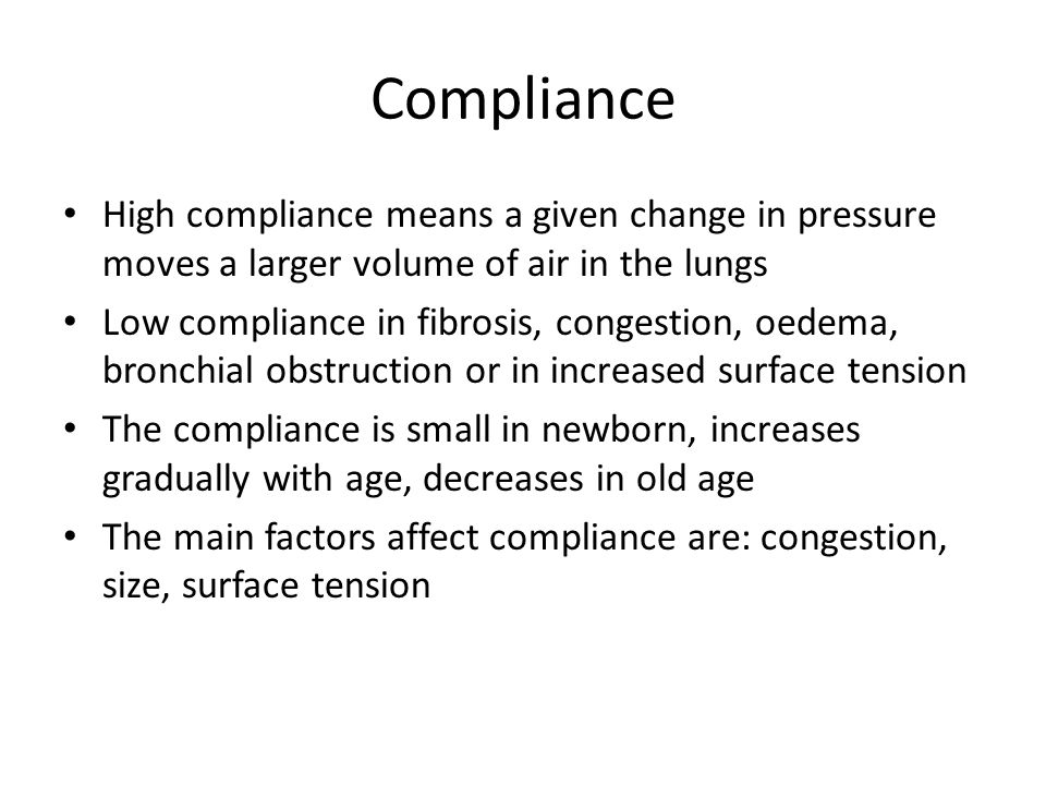 Compliance High compliance means a given change in pressure moves a larger volume of air in the lungs.