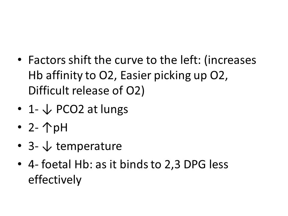 Factors shift the curve to the left: (increases Hb affinity to O2, Easier picking up O2, Difficult release of O2)